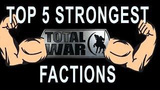 Top 5 Strongest Total War Factions