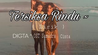 Download TERSIKSA RINDU ( Lirik ) - DIGTA - OST Samudra Cinta