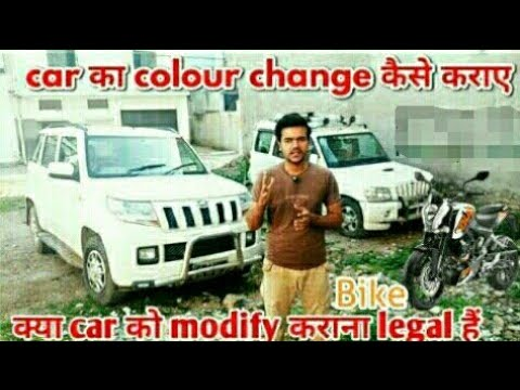 Modify car or bike. Colour change is legal or illegal in India. Modification