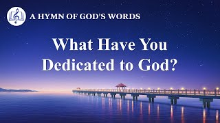 "2020 English Christian Song | ""What Have You Dedicated to God?"""