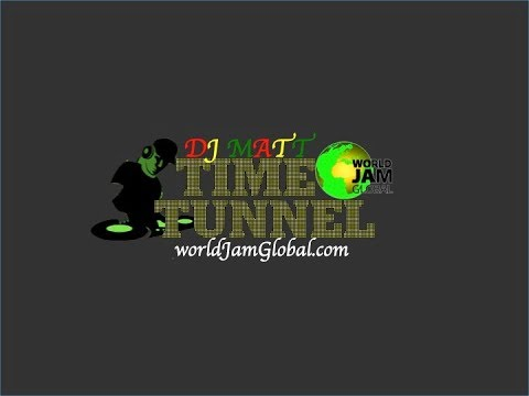 Time Tunnel / Djmatt /World Jam Global Radio / Sun 12PM-3PM /08/12/2019