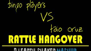 Bingo Players vs Taio Cruz - Rattle Hangover ( Dj Earth Shaker Mashup)