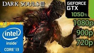 Dark Souls 3 / III: GTX 1050 ti - i3 6100 - 1080p - 900p - 720p