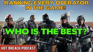 Ranking Every Operator in Rainbow Six Siege || Hot Breach Podcast