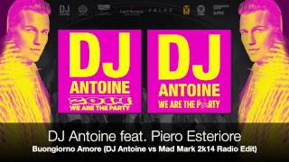 DJ Antoine feat. Piero Esteriore - Buongiorno Amore (DJ Antoine vs Mad Mark 2k14 Radio Edit)
