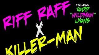 Riff Raff X Killer-Man Featuring Todd Lyons