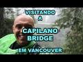 Vancouver Parte 2  Visitando a Capilano Bridge