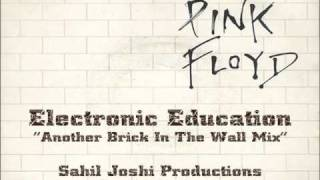 Electronic Education[Another Brick In The Wall Mix] - Sahil Joshi Productions [OST:Pink Floyd]