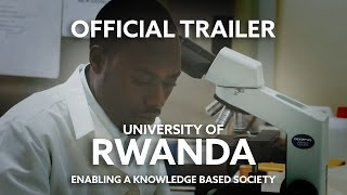 Official Trailer: University Of Rwanda -  Enabling A Knowledge Based Society