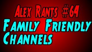 Alex rants #64 Family Friendly Channels