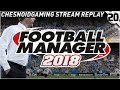 Football Manager 2018 Ep20 - PAST ONE, PAST TWO, PAST THREE, GOOOOAAALLLL!!