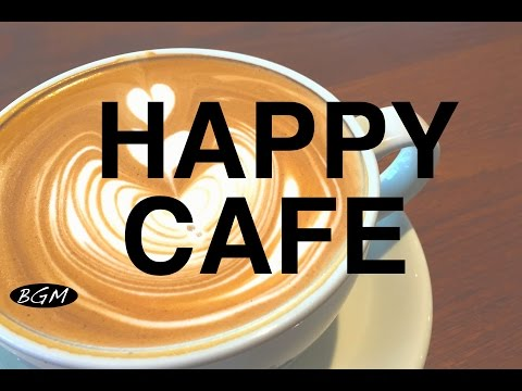CAFE MUSIC】Relaxing Jazz & Bossa Nova Instrumental Music - Happy