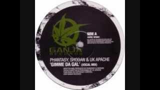 Phantasy, Shodan & UK Apache   Gimme Da Gal vocal mix