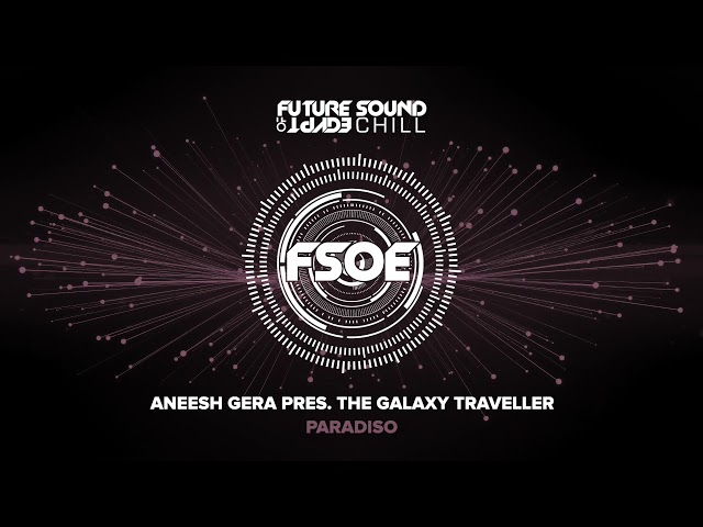 Aneesh Gera pres. The Galaxy Traveller - Paradiso
