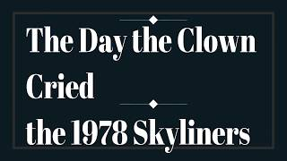 The SKYLINERS 1978 The Day the Clown Cried