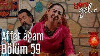 Yeni Gelin 59. Bölüm - Affet Ağam