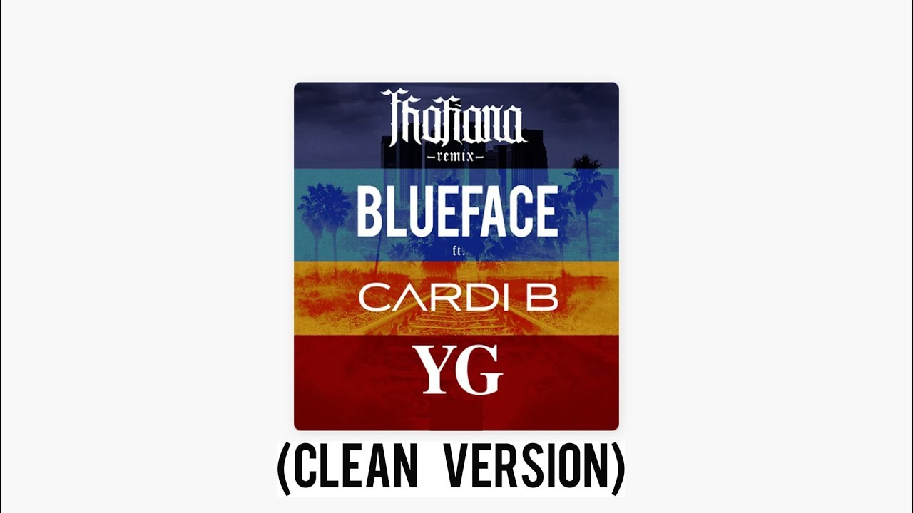 Download Thotiana Remix (CLEAN VERSION) Blue Face Ft Cardi-B & YG