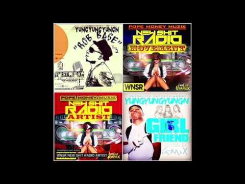 YUNG YUNG YUNGN.....  ROB BASE /  GIRLFRIEND G MIX / WNSR NEW SHIT RADIO ARTIST