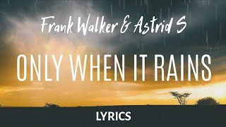 Frank Walker & Astrid S - Only When It Rains (LYRICS)
