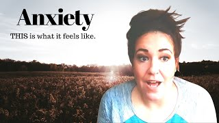 THIS IS WHAT ANXIETY FEELS LIKE.