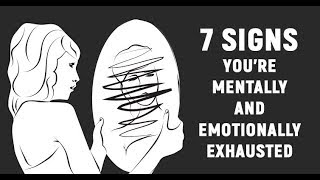 7 Warning Signs You Are Emotionally And Mentally Exhausted