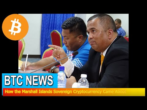 BTC News - How the Marshall Islands Sovereign Cryptocurrency Came About