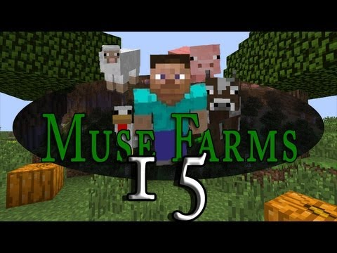 Muse Farms! (Ep 15)
