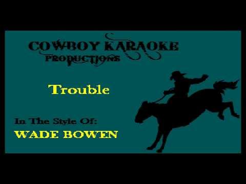 Wade Bowen - Trouble (Karaoke)