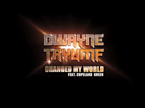 Dwayne Tryumf - Changed My World (ft. Copeland Green)