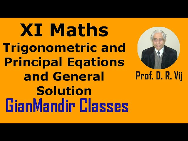 XI Mathematics - Trigonometry - Trigonometric and Principal  Eqns. and General Solution by Divya Mam