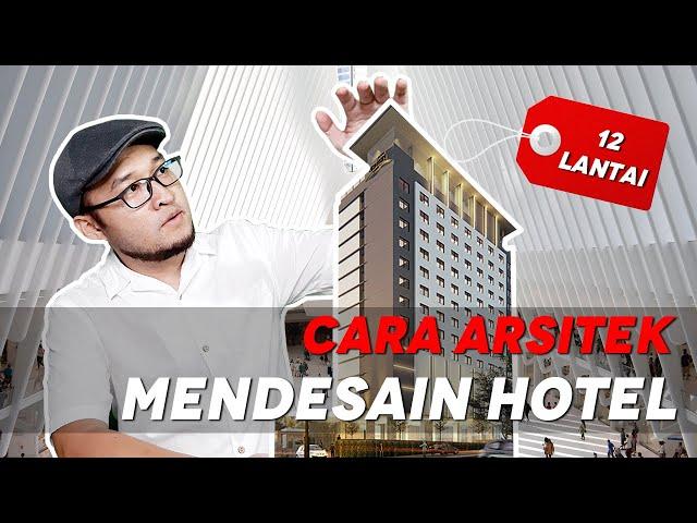 BAGAIMANA CARA ARSITEK MENDESAIN HOTEL 12 LANTAI?