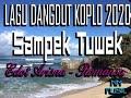 LAGU DANGDUT KOPLO 2020 SAMPEK TUWEK - EDOT ARISNA [ROMANSA]