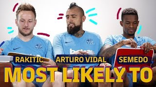 MOST LIKELY TO | Rakitic, Arturo Vidal & Semedo