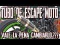 TUBO DE ESCAPE MOTO !!! CAMBIAR ... SI O NO??? + PROS & CONTRAS