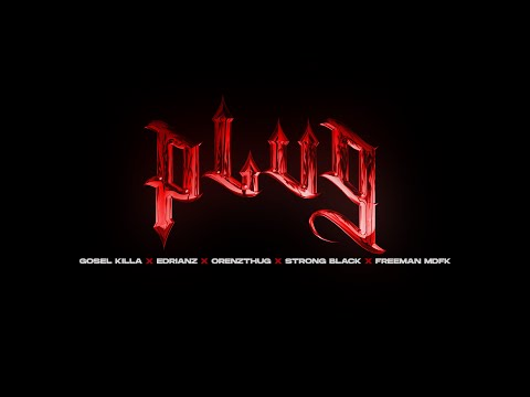 Plug – Gosel Killa ft. Edrianz, Orenzthug, Strong Black y Freeman Mdfk