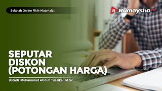 Sekolah Fikih Muamalat #42 : Hukum Diskon Dalam Islam  - Ustadz M Abduh Tuasikal