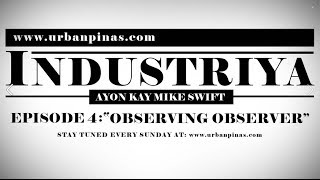 OBSERVING OBSERVER - INSUSTRIYA ep 4 Ayon kay Mike Swift