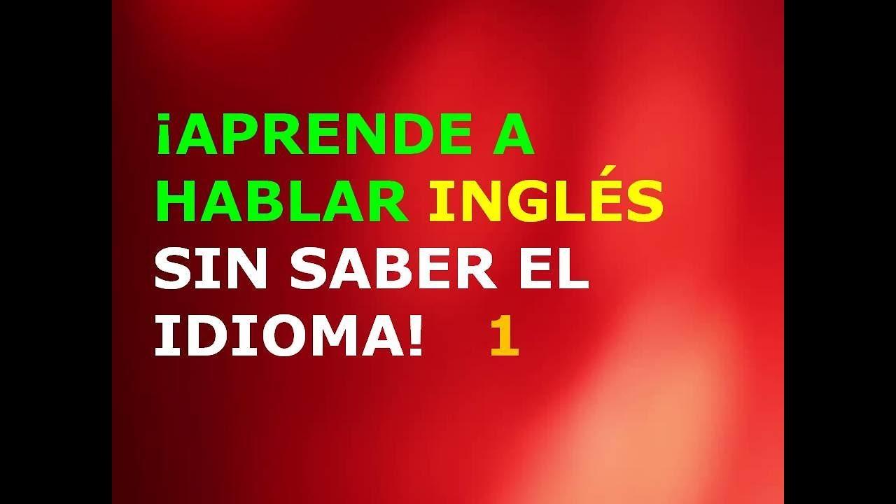 Aprende A Hablar Ingles Sin Saber El Idioma 1