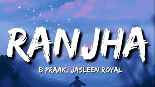 Ranjha (Lyrics) - B Praak, Jasleen Royal