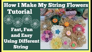 How I Make My String Flowers 🌸Tutorial/ Fun, Fast and Easy