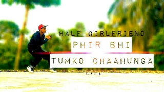 Phir Bhi Tumko Chaahunga | Lyrical Dance Cover | Half Girlfriend | By BeatfeeL RJ