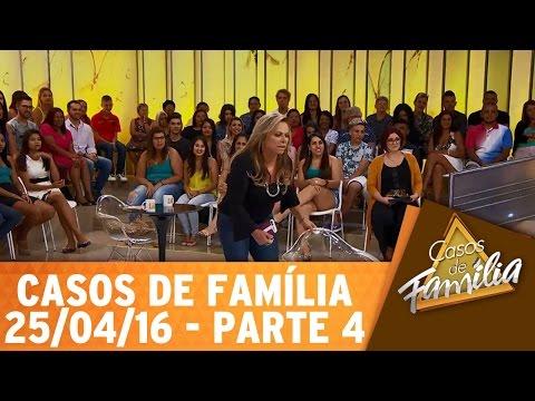 Casos de Família (25/04/16) - Cansou de ser traída? Então tome uma atitude! - Parte 4