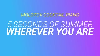 Wherever You Are - 5 Seconds of Summer (tribute cover by Molotov Cocktail Piano)