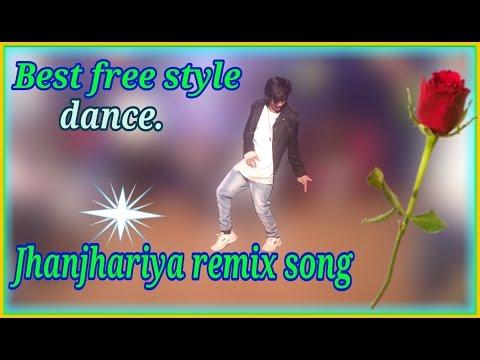 Super remix Jhanjhariya free style dance.