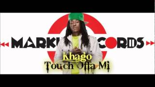 Khago - Touch Offa Mi {Life Reflections Riddim} - Markus Records -  Mar. 2012
