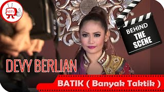 Devy Berlian - Behind The Scenes Video Klip Batik ( Banyak Taktik ) - NSTV - TV Musik Indonesia
