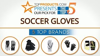 Best Soccer Gloves Reviews 2017 – How to Choose the Best Soccer Gloves