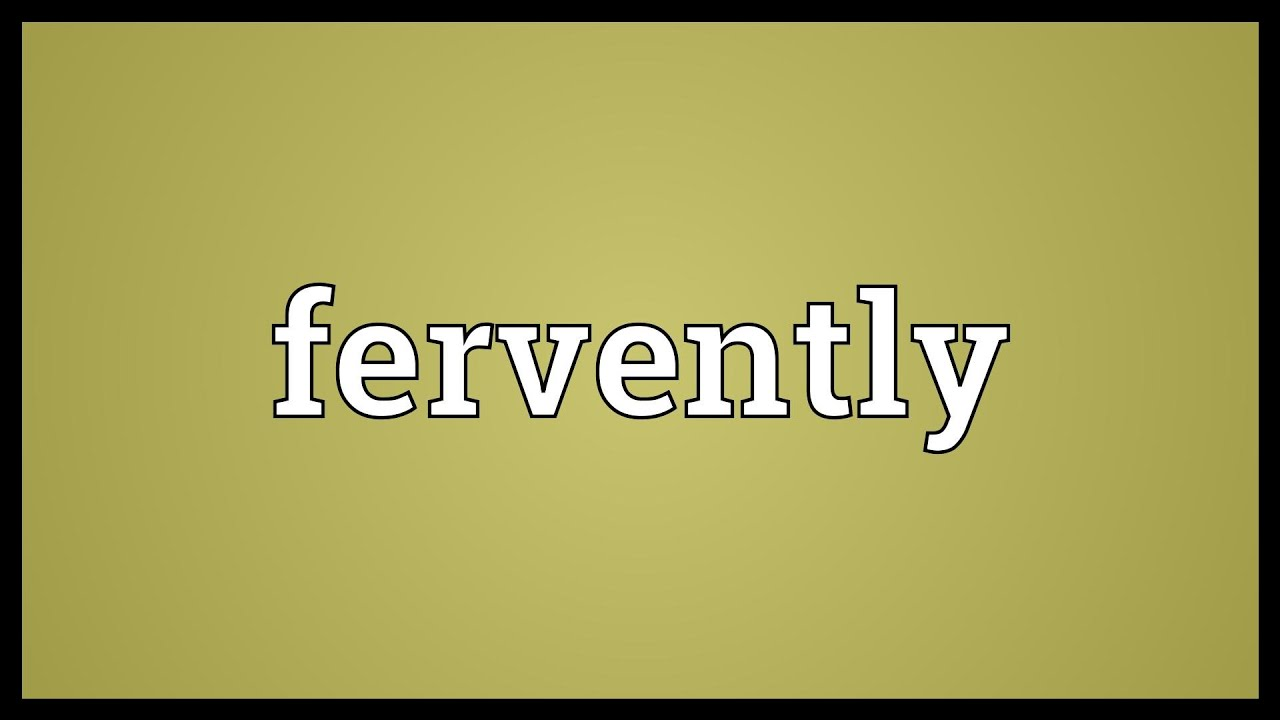 Marvelous Fervently Meaning