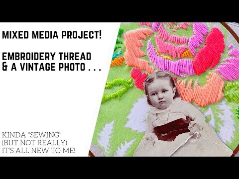 Mixed Media Project: Embroidery Thread & A Vintage Photo!
