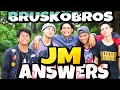 JM ANSWERS (JM KAYA MO BANG ?) BRUSKOBROS
